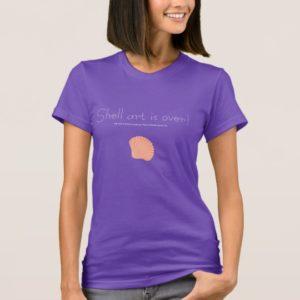 Shell art is over! Purple Women's T-Shirt