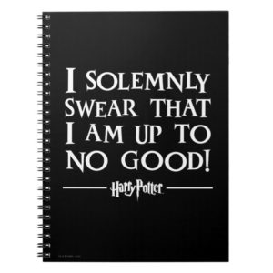 I SOLEMNLY SWEAR THAT I AM UP TO NO GOOD™ NOTEBOOK