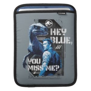 Jurassic World | Hey Blue, You Miss Me? iPad Sleeve