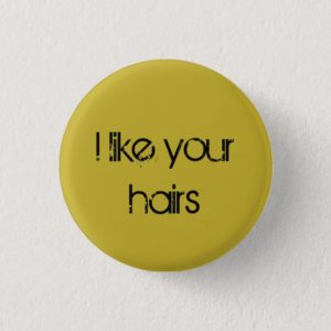 Orphan Black quote I like your hairs Button