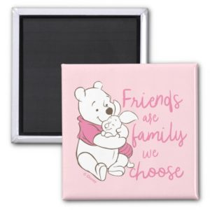 Pooh & Piglet | Friends are Family We Choose Magnet