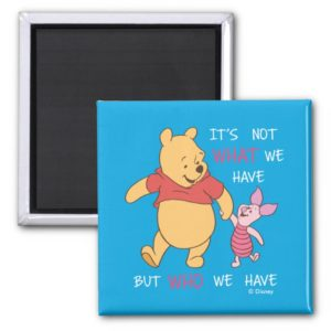 Pooh & Piglet | It's Not What We Have Quote Magnet