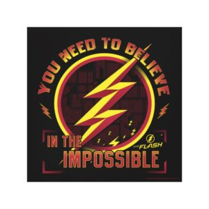 The Flash | You Need To Believe In The Imposible Canvas Print