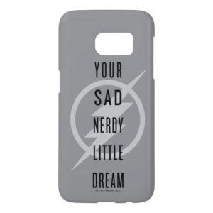 "The Flash | ""Your Sad Nerdy Little Dream"" Samsung Galaxy S7 Case"
