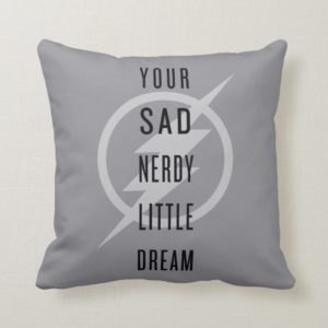 """The Flash   """"Your Sad Nerdy Little Dream"""" Throw Pillow"""