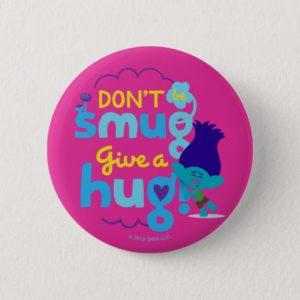 Trolls | Branch - Don't be Smug, Give a Hug Button