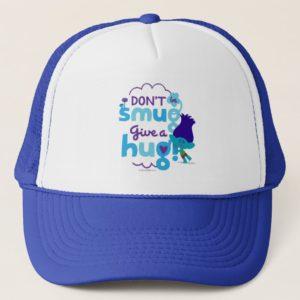 Trolls   Branch - Don't be Smug, Give a Hug Trucker Hat