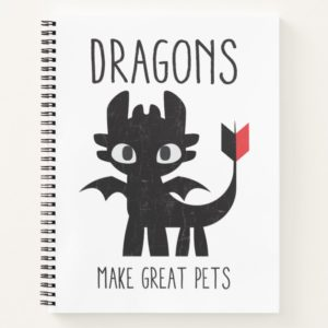 """""""Dragons Make Great Pets"""" Toothless Graphic Notebook"""