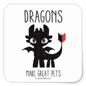 """""""Dragons Make Great Pets"""" Toothless Graphic Square Sticker"""