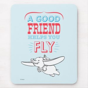 Dumbo | A Good Friend Helps You Fly Mouse Pad