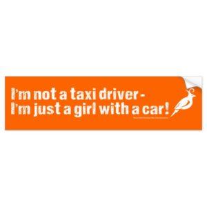 I'm Not a Taxi Driver! Bumper Sticker