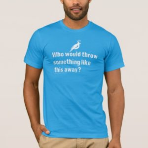 Who would throw this away? Dumpster Diving T-Shirt