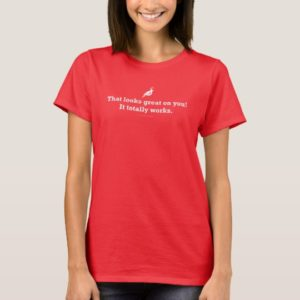 """""""It totally works"""" T-Shirt"""