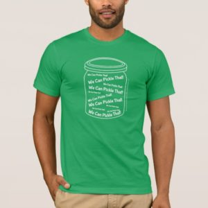 We Can Pickle That! Green Basic American T-Shirt
