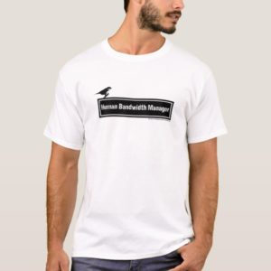 Human Bandwidth Manager T-Shirt