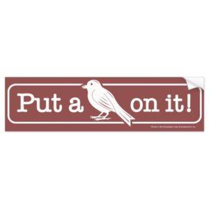 Put A Bird On It! Bumper Sticker