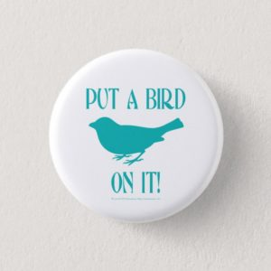 Put a Bird On It Button