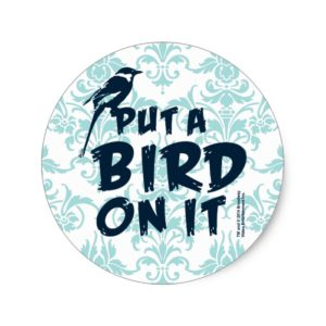 Put a Bird On It! Classic Round Sticker