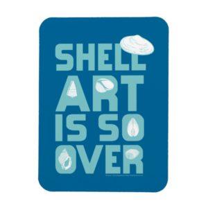 Shell Art is Over! Magnet