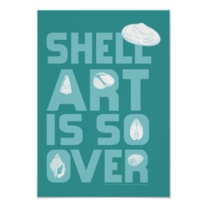 Shell Art is So Over Poster