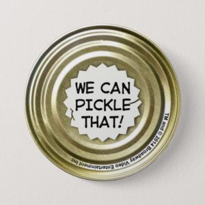 We Can Pickle That! Pinback Button
