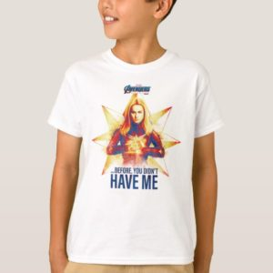 """Avengers: Endgame   """"Before, You Didn't Have Me"""" T-Shirt"""
