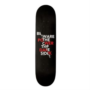 Beware the Power of the Dark Side Skateboard