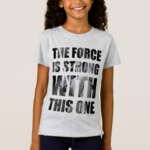 Rey   The Force is Strong with this One T-Shirt